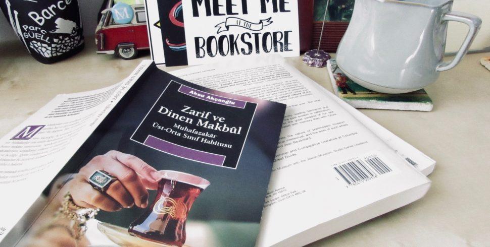 """Çukurambar'da, Makbûl Muhafazakâr Vatandaşın İzinde: """"Zarif ve Dinen Makbûl: Muhafazakâr Üst-Orta Sınıf Habitusu"""" #Bookshelf"""